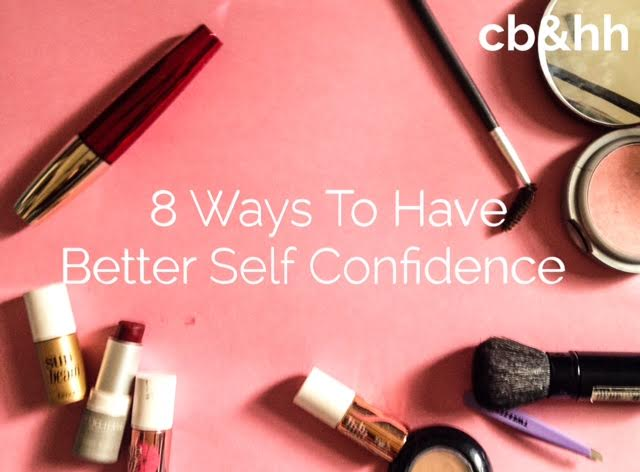 8 Ways To Have Better Self Confidence