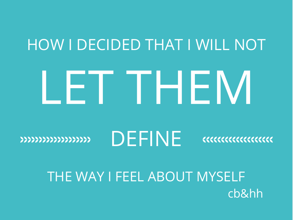 How I Decided I Will Not Let Them Define The Way I Feel About Myself